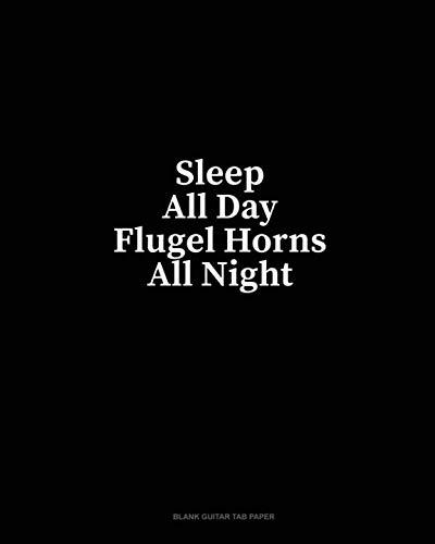 - Sleep All Day Flugel Horns All Night: Blank Guitar Tab Paper