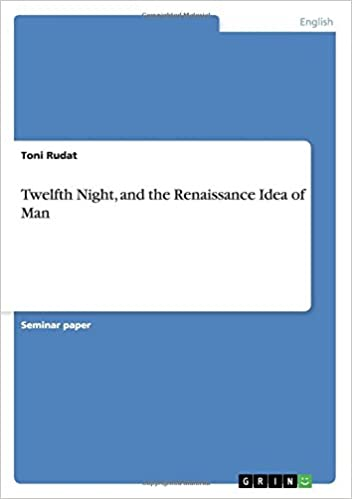 Twelfth Night, and the Renaissance Idea of Man