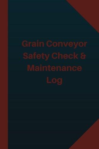 Grain Conveyor Safety Check & Maintenance Log (Logbook, Journal - 124 pages 6x9: Grain Conveyor Safety Check & Maintenance Logbook (Blue Cover, Medium) (Logbook/Record Books)