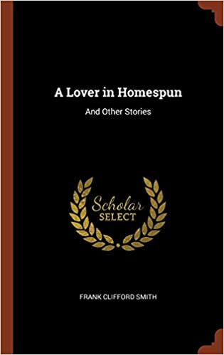 A Lover in Homespun: And Other Stories