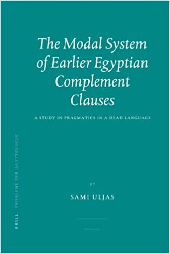 Book The Modal System of Earlier Egyptian Complement Clauses: A Study in Pragmatics in a Dead Language (Probleme der Agyptologie)