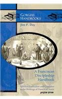 A Franciscan Discipleship Handbook: Spiritual Formation and Guidance in the Writings of Francis of Assisi