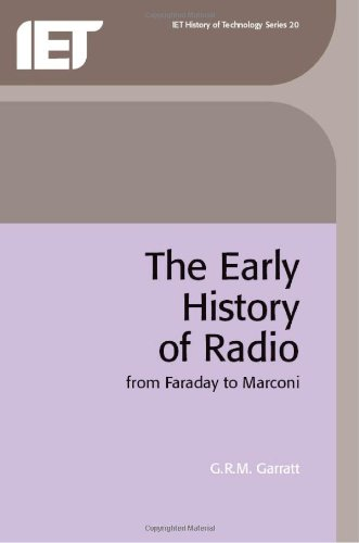 The Early History of Radio: From Faraday to Marconi (History and Management of Technology)