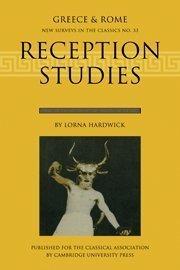 Reception Studies: New Surveys in the Classics (Greece & Rome. New Surveys in the Classics, No. 33)