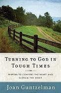 Turning to God in Tough Times: Prayers to Comfort the Heart and Sustain the Spirit by Joan Guntzelman (2011-10-01)