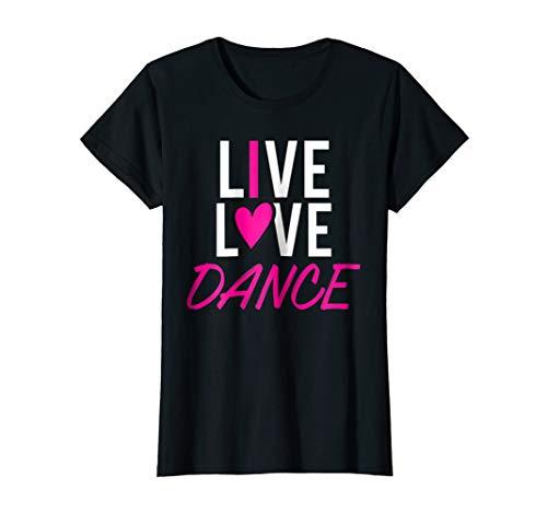 Live Love Dance Dancing Dancer t-shirt