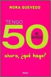 TENGO 50 Y ME DIVORCIE (Spanish Edition)