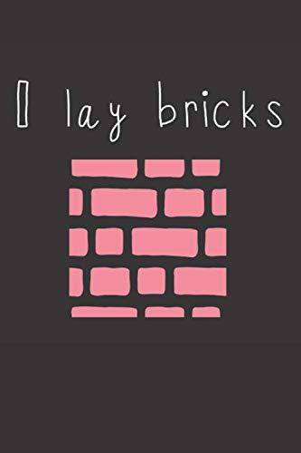 I Lay Bricks: Bricklayer Notebook (6x9 Brick Layer Gifts)