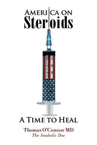 America on Steroids: A Time to Heal: The Anabolic Doc Weighs Bro-Science Against Evidence-Based Medicine