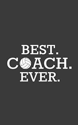 Best. Coach. Ever.: Volleyball Best Coach Ever! Awesome Notebook Gift Idea for Players - Funny Great Doodle Diary Book Volley Ball Lovers You Just Got ... Vocabulary Love For Teachers and Managers
