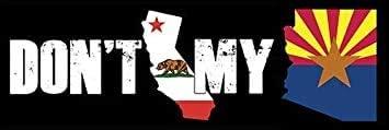 State Flag Dont Native az Dont California My Arizona Bumper Sticker