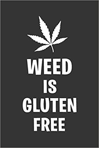 Weed Is Gluten Free: Funny Novelty Cannabis Gift ~ Lined Notebook