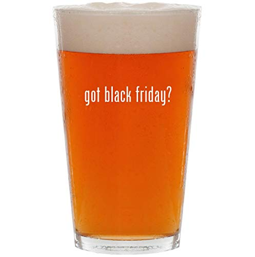 got black friday? - 16oz Pint Beer Glass]()