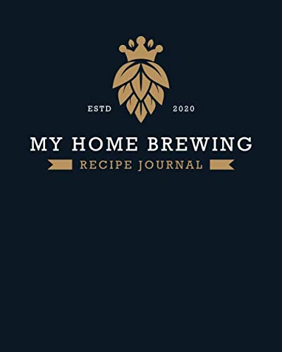 "MY HOME BREWING RECIPE JOURNAL: Home Brew Journal for Craft Beer Homebrewers | A Logbook For 60 Beer Recipes | Friendly Format 8"" x 10"" Large Enough ... Handsome Deep Blue Design (Home Brewing 2020)"