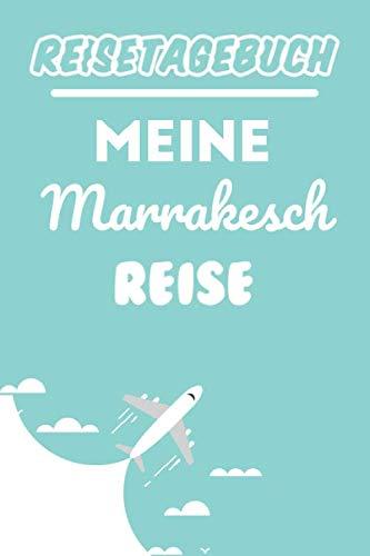 Reisetagebuch Marrakesch: Meine Marrakesch Reise   Reiseerinnerungen & Sehenswürdigkeiten   Reisejournal für den Urlaub   Platz für 120 Tage (German Edition) (Marrakesch-platz)