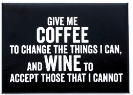 Give me Coffee to Change the Things I Can, and Wine to Accept Those that I Cannot Black and White Magnet by Snark City