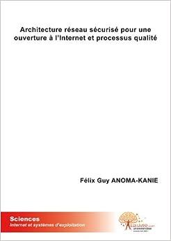 Architecture réseau sécurisé pour une ouverture à l'Internet et processus qualité