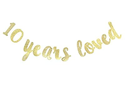 10 Years Loved Gold Glitter Banner for Happy 10th Birthday/Wedding Anniversary Party Decorations Celebrating Home Supplies Photo Booth Props