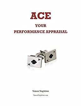 How to ACE Your Performance Appraisal: Powerful tactics to help you achieve a top score in your Performance Review by [Stapleton,Simon]