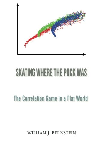 Skating Where the Puck Was: The Correlation Game in a Flat World (Investing for Adults)