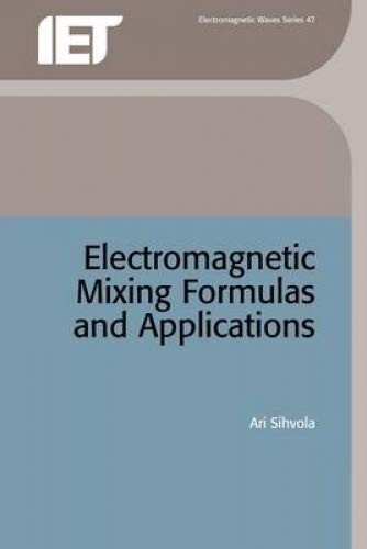 Electromagnetic Mixing Formulae and Applications (IEEE Electromagnetic Waves Series, 47)