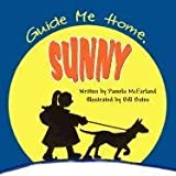 Guide Me Home, Sunny, Written By Pamela McFarland and Illustrated, 1456088904