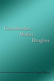 Grandmother, Mother, Daughter by [Rahim, Nasrin]