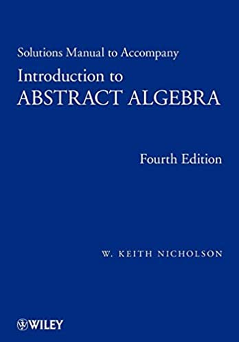 solutions manual to accompany introduction to abstract algebra 4e rh amazon com abstract algebra solutions manual dummit and foote introduction to abstract algebra solutions manual 4th edition pdf