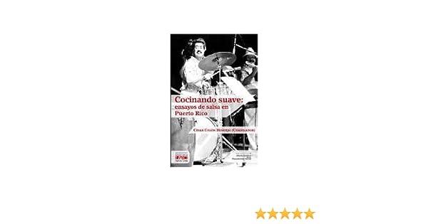Cocinando Suave: Ensayos De Salsa En Puerto Rico: Cesar Colon Montijo: Amazon.com: Books