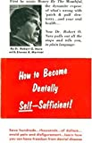 How to Become Dentally Self-Sufficient, Robert O. Nara and Steven A. Mariner, 0933420013