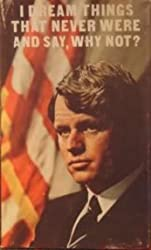 I dream things that never were ... and say why not,: Quotations of Robert F. Kennedy (Stanyan books, 15)