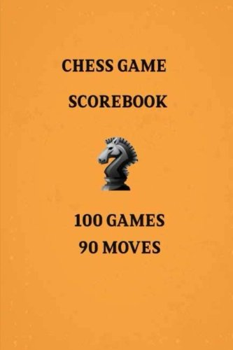 Chess Games Scorebook 100 Games 90 Moves: Notebook Scorebook Sheets Pad for Record Your Moves During a Chess Games (Moves up to 90 Move), 100 Matches ... (Algebraic Chess Notation Journal) (Volume 4)