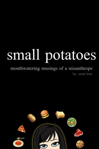 small potatoes: mouthwatering musings of a misanthrope ()
