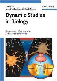 Wiley, John & Sons, Incorporated Dynamic Studies In Biology: Phototriggers, Photoswitches And Caged Biomolecules
