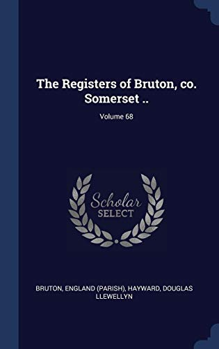 The Registers of Bruton, co. Somerset ..; Volume 68