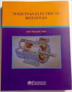 Máquinas Electricas Rotativas. Introducción a La Teoría General: José Manuel Aller: 9789802372232: Amazon.com: Books