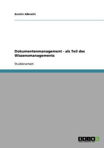 Dokumentenmanagement - als Teil des Wissensmanagements Taschenbuch – 12. Juli 2007 Kerstin Albrecht GRIN Verlag 3638639576 Wirtschaft