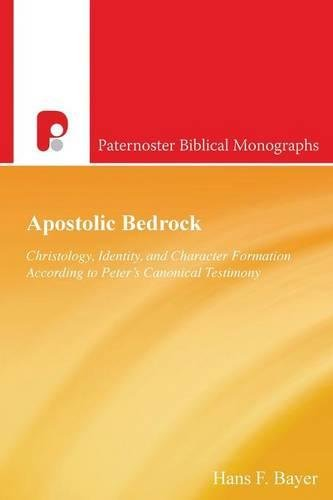 Download Apostolic Bedrock: Christology, Identity, and Character Formation According to Peter's Canonical Testimony (Paternoster Biblical Monographs) ebook