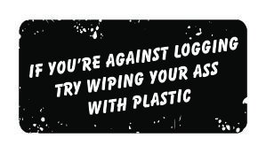 (3) If You're Against Logging Try Wiping Your A** with Plastic Funny Hard Hat / Helmet Stickers