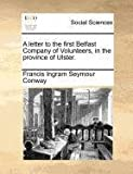 A Letter to the First Belfast Company of Volunteers, in the Province of Ulster, Francis Ingram Seymour Conway, 1171374933