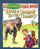 Would a Dinosaur Eat My Teacher?, Carl Mehling, 1588651010