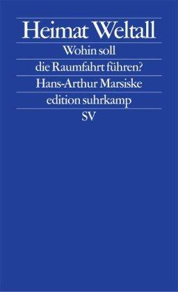 heimat-weltall-wohin-soll-die-raumfahrt-fhren-edition-suhrkamp