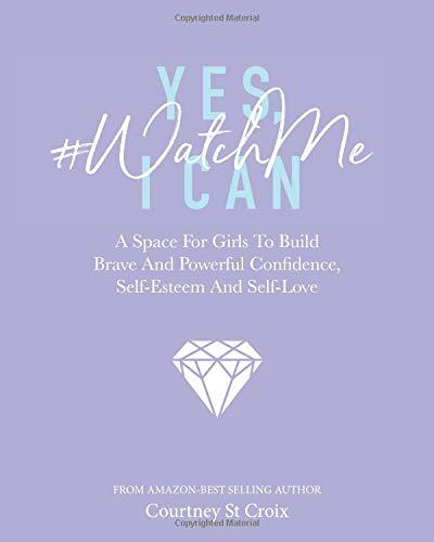 Yes, I Can - #WatchMe: A Space For Girls To Build Brave And Powerful Confidence, Self-Esteem And Self Love
