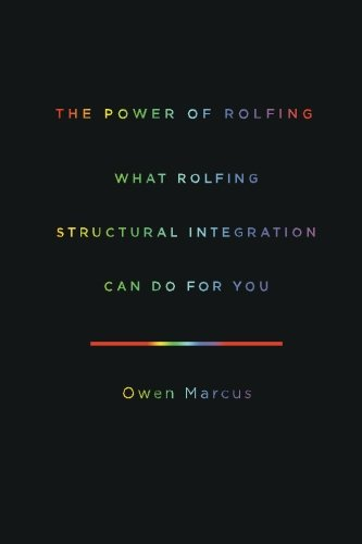 The Power of Rolfing: What Rolfing Structural Integration Can Do For You ebook