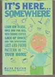 It's Here Somewhere: Learn How to Deal, Once and for All, with Chronic...