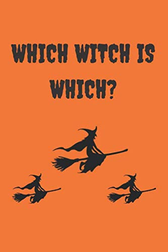 Which witch is which?: Funny Halloween Notebook Gift (150) Line Pages Journal (6 x 9 inches) Funny Notebook Gift Idea Orange Color Cover Background With Black Text, And Halloween witch