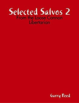 Selected Salvos 2: From the Loose Cannon Libertarian by [Reed, Garry]