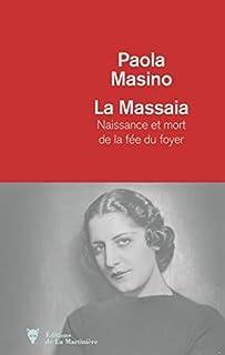 La Massaia : naissance et mort de la fée du foyer, Masino, Paola