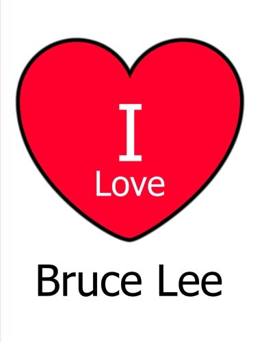 I Love Bruce Lee: Large White Notebook/Journal for Writing 100 Pages, Bruce Lee Gift for Boys, Girls, Women and Men