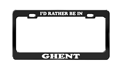 I'D RATHER BE IN GHENT Belgium Beautiful Place Black License Plate Frame from Product Express